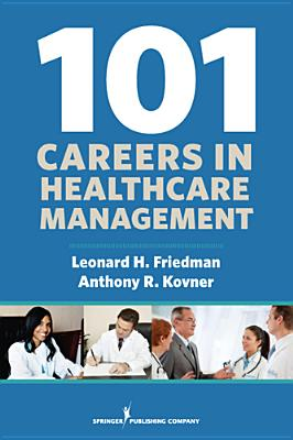 101 Careers in Health Care Management By Leonard, Friedman/ Kovner, Anthony R. (EDT)